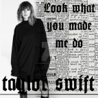 look_what_you_made_me_do____single_by_soygerardodice-dblxt4m